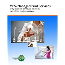 MPS- Managed Print Services: Why business printing is so much more than buying a printer
