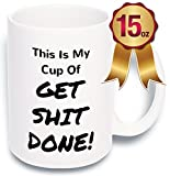 15 oz Large Funny Coffee Mug: My Cup Of Get Shit Done Unique Ceramic Novelty ...