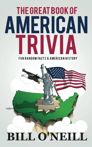 America Trivia - The Great Book of American Trivia: Fun Random Facts & American History (Trivia USA) (Volume 2)