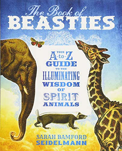 - The Book of Beasties: Your A-to-Z Guide to the Illuminating Wisdom of Spirit Animals