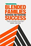 The Secret to Blended Families Marriage and Parenting Success: Making Peace, Escaping the Drama, and Successfully Solving Marriage and Parenting Problems in the Blended Family