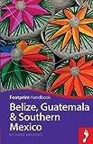 Belize, Guatemala & Southern Mexico (Footprint Handbook)