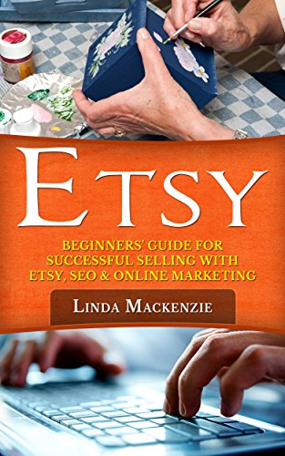 Etsy: Beginners' Guide for Successful Selling with Etsy, SEO, and Online Marketing (Etsy SEO, Ebay, Etsy Business, Etsy Selling, Etsy Marketing, Passive Income, Etsy for Beginners)