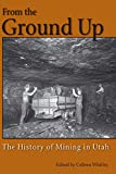 From the Ground Up: A History of Mining in Utah