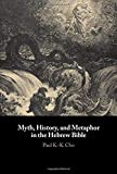 "Paul K.-K. Cho, ""Myth, History, and Metaphor in the Hebrew Bible"" (Cambridge UP, 2019)"