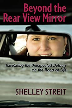 Beyond The Rear View Mirror: Navigating the Unexpected Detours on the Road of Life by [Streit, Shelley]