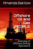 offshore oil and gas - Offshore Oil and Gas PEOPLE: Overview of Offshore Drilling Operations