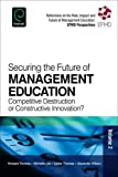 Securing the Future of Management Education : Competitive Destruction or Constructive Innovation?, Wilson, Alexander, IV, 1783509139