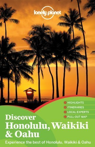 Lonely Planet Discover Honolulu Waikiki & Oahu (Country Guide) by Sara Benson, Lisa Dunford 1st (first) Edition (10/1/2012)
