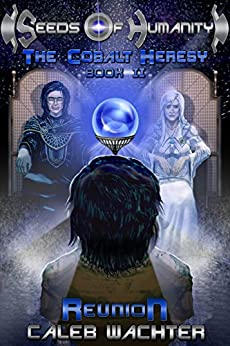 Reunion (Seeds of Humanity: The Cobalt Heresy Book 2) by [Wachter, Caleb]