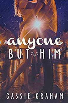 Anyone But Him by [Graham, Cassie]