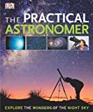 img - for The Practical Astronomer (Dk Astronomy) by Vamplew, Anton, Gater, Will (2010) book / textbook / text book