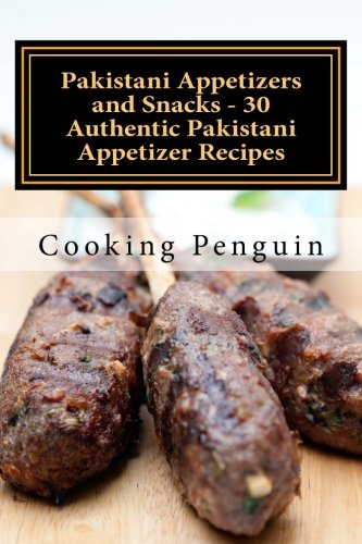 Pakistani Appetizers and Snacks - 30 Authentic Pakistani Appetizer Recipes by Cooking Penguin