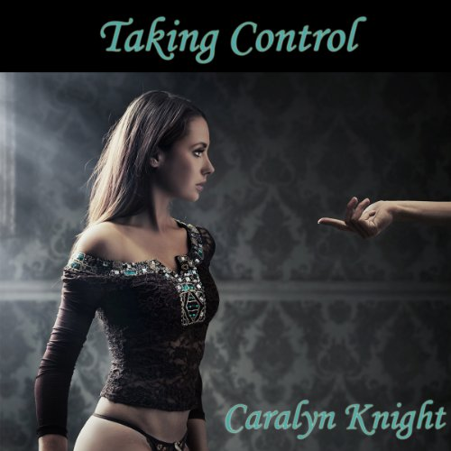 Taking Control: A First Time Bondage Tale