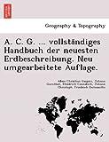 A. C. G... . Vollsta Ndiges Handbuch der Neuesten Erdbeschreibung. Neu Umgearbeitete Auflage, Adam Christian Gaspari and Johann Guenther Cannabich, 1241742758