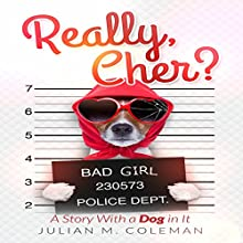 Really, Cher?: A Story with a Dog in It Audiobook by Julian M. Coleman Narrated by Machelle Williams