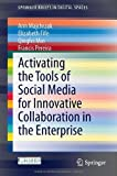 Activating the Tools of Social Media for Innovative Collaboration in the Enterprise, Majchrzak, Ann and Fife, Elizabeth, 3319032291