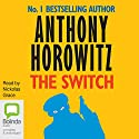 The Switch Audiobook by Anthony Horowitz Narrated by Nickolas Grace
