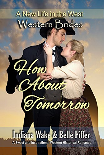 [F.r.e.e] Western Brides: How About Tomorrow: A Sweet and Inspirational Western Historical Romance (A New Life W.O.R.D