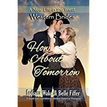 Western Brides: How About Tomorrow: A Sweet and Inspirational Western Historical Romance (A New Life in the West Book 2)