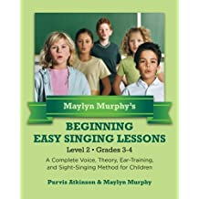 Maylyn Murphy's  Beginning Easy Singing Lessons   Level 2  Grades 3-4: A Complete Voice, Theory, Ear-Training, and Sight-Singing Method for Children