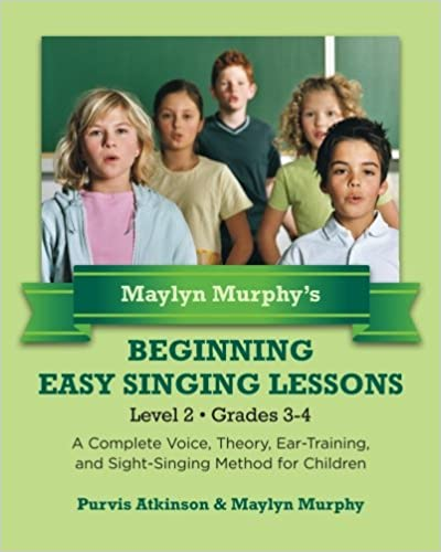 Ear-Training Theory Maylyn Murphys  Beginning Easy Singing Lessons   Level 2  Grades 3-4: A Complete Voice and Sight-Singing Method for Children