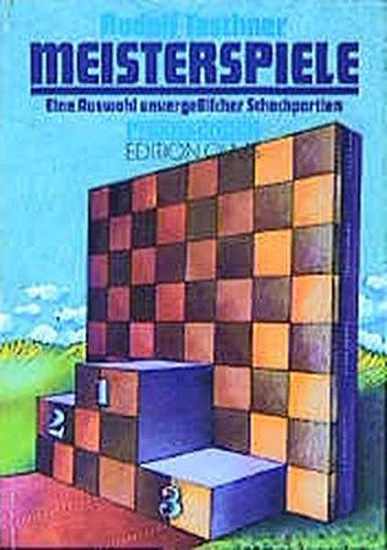 Meisterspiele: Eine Auswahl unvergesslicher Schachpartien (Praxis Schach)