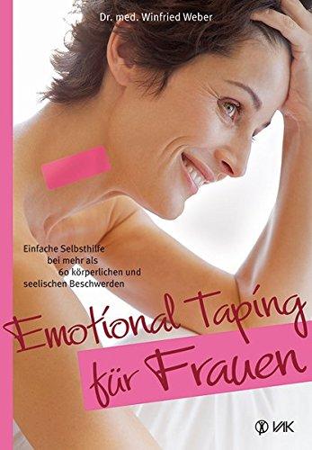 Emotional Taping für Frauen: Einfache Selbsthilfe bei mehr als 60 körperlichen und seelischen Beschwerden von Winfried Weber