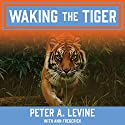 Waking the Tiger: Healing Trauma Audiobook by Peter A. Levine, Ann Frederick Narrated by Chris Sorensen