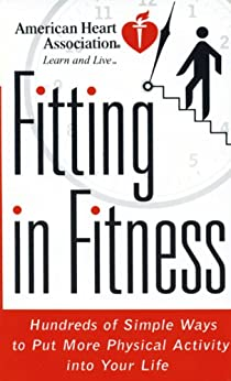 American Heart Association Fitting in Fitness: Hundreds of Simple Ways to Put More Physical Activity into Your Life by [American Heart Association]