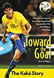 Toward the Goal, Revised Edition: The Kaká Story (ZonderKidz Biography)