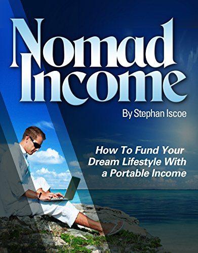 Nomad Income: How to Fund Your Dream Lifestyle with a Portable Income by [Iscoe, Stephan]