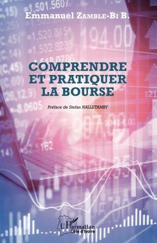 Comprendre et pratiquer la bourse Broché – 15 mars 2017 Emmanuel Zamble - Bi B. Editions L' Harmattan 2343114927 Économie