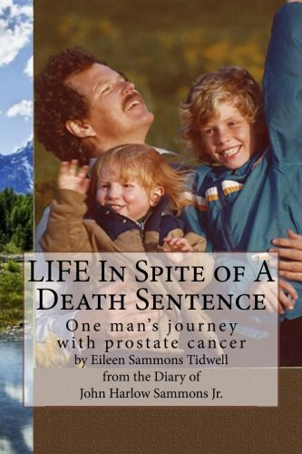 Read Online LIFE In Spite of A Death Sentence: One man's journey with prostate cancer PDF