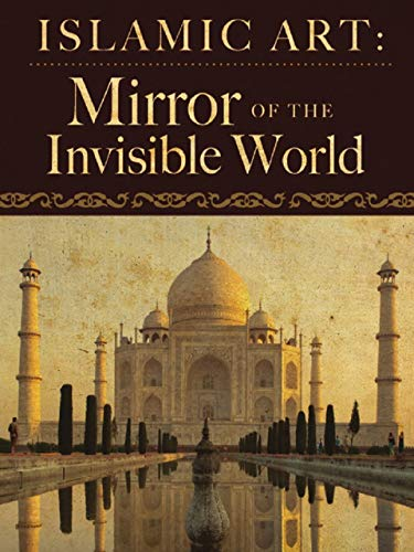(Islamic Art: Mirror of the Invisible World)