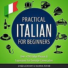 Practical Italian for Beginners: Over 700 Italian Phrases & Expressions for Everyday Conversation | Livre audio Auteur(s) :  Lingo Academy, Viviana Perino Narrateur(s) : Emily Sharp Goodpaster, Franco Zasa