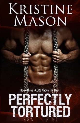 Download Perfectly Tortured: Book 3 C.O.R.E. Above the Law (C.O.R.E. Series) pdf epub