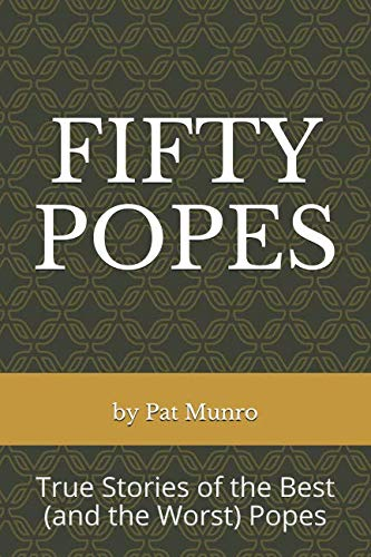 FIFTY POPES: True Stories of the Best (and Worst) Popes in Catholic Church History