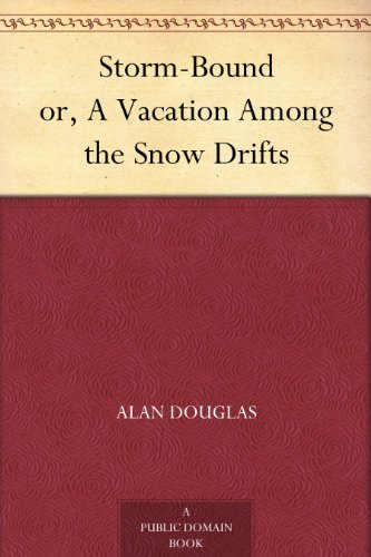 Storm-Bound or, A Vacation Among the Snow Drifts