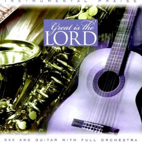 Great is the Lord: Sax and Guitar by Brentwood Records