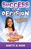 Success Is a Decision, Linette M. Daniels and Danette M. Nixon, 0983423202