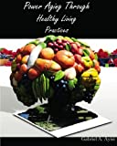 Power Aging Through Healthy Living Practices, Dr. Gabriel A. Ayisi, 1439233241