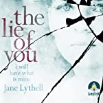 The Lie of You: I Will Have What Is Mine | Jane Lythell