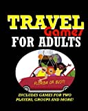 Travel Games for Adults: Coloring, Games, Puzzles and Trivia: Featuring Over 60 Activities including Group Games, Games for Two, Scavenger Hunts, ... Word Search, Word Scramble and more