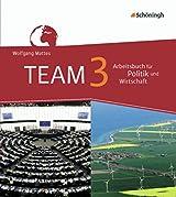 TEAM - Arbeitsbücher für Politik und Wirtschaft - Ausgabe für Gesamtschulen in Nordrhein-Westfalen - Neubearbeitung: Band 3 (9./10. Schuljahr)