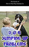Dog Jumping Up Problems: The Secrets of How to Stop Dog Jumping Up