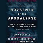 Horsemen of the Apocalypse: The Men Who are Destroying Life on Earth - and What It Means for Our Children | Dick Russell,Robert F. Kennedy Jr. - introduction