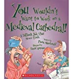 Front cover for the book You Wouldn't Want to Work on a Medieval Cathedral!: A Difficult Job That Never Ends by Fiona MacDonald