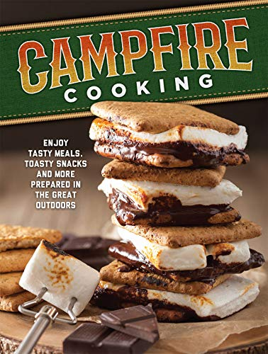 Campfire Cooking: Enjoy Tasty Meals, Toasty Snacks and More Prepared in the Great Outdoors (Grilling And Campfire Cooking)