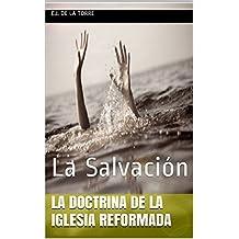 La Salvación: La doctrina de la Iglesia Reformada (Spanish Edition)